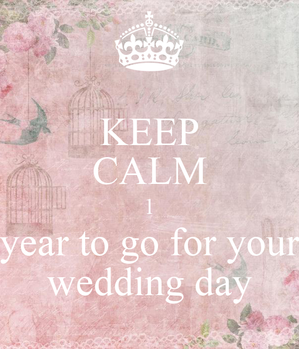 KEEP CALM 1 year to go for your wedding day