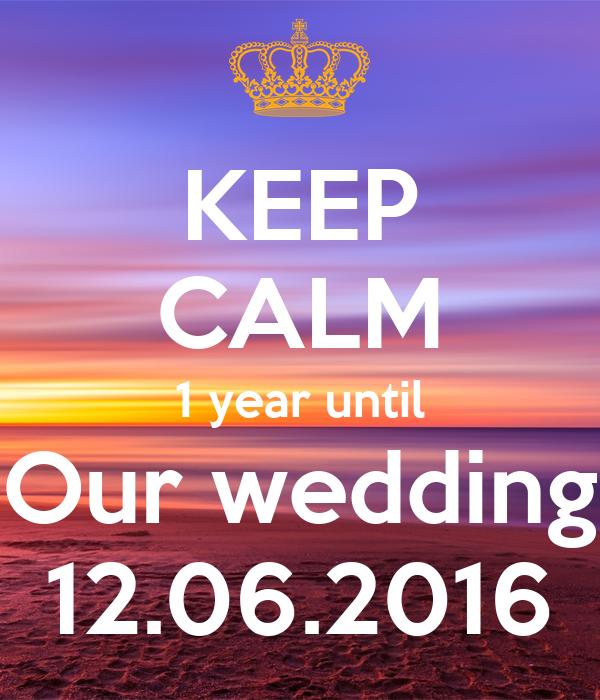 KEEP CALM 1 year until Our wedding 12.06.2016
