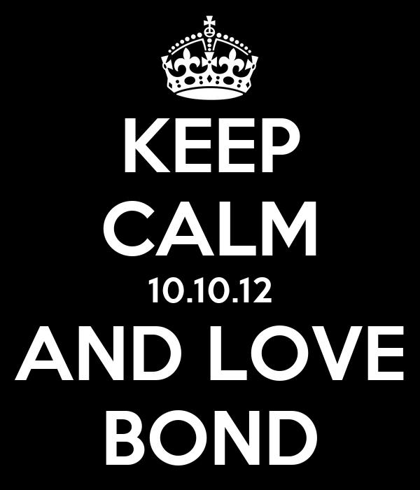 KEEP CALM 10.10.12 AND LOVE BOND