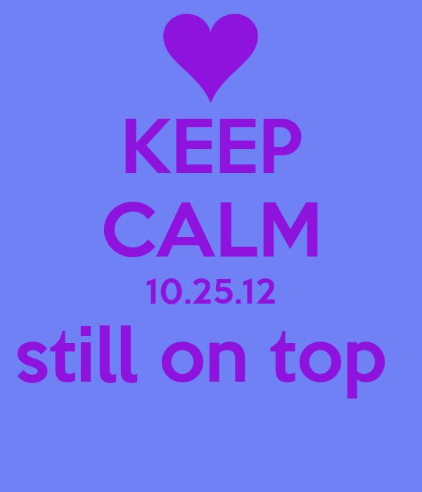 KEEP CALM 10.25.12 still on top