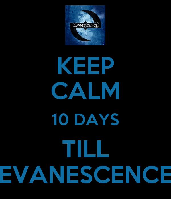 KEEP CALM 10 DAYS TILL EVANESCENCE