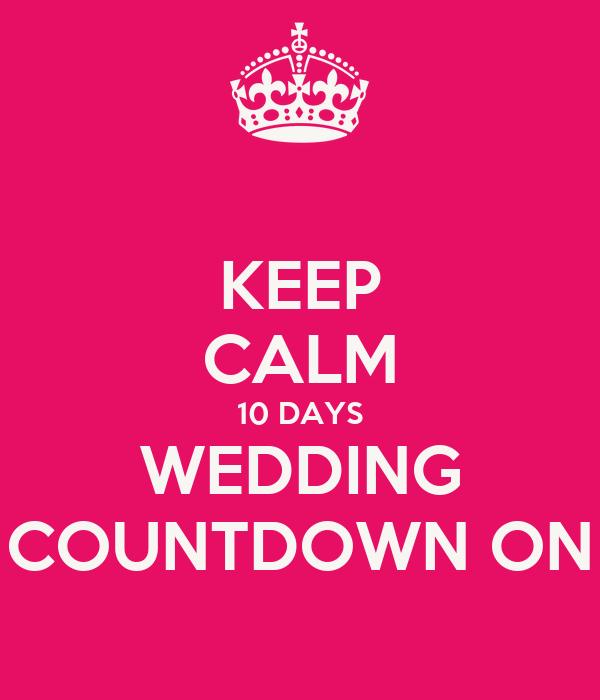 KEEP CALM 10 DAYS WEDDING COUNTDOWN ON