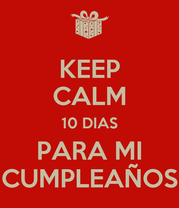 KEEP CALM 10 DIAS PARA MI CUMPLEAÑOS