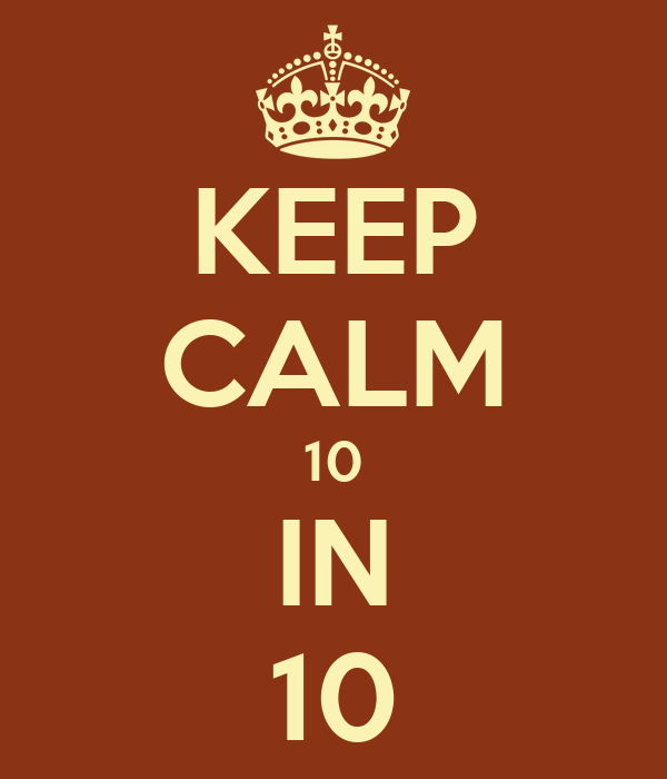 KEEP CALM 10 IN 10