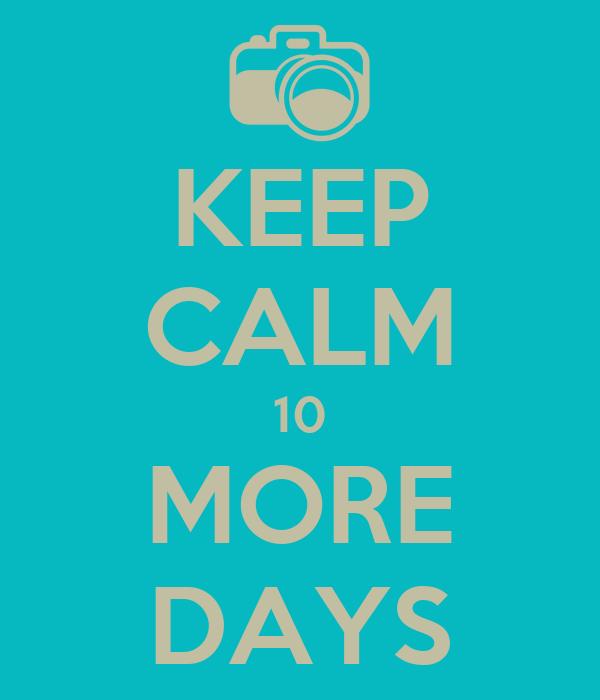 KEEP CALM 10 MORE DAYS