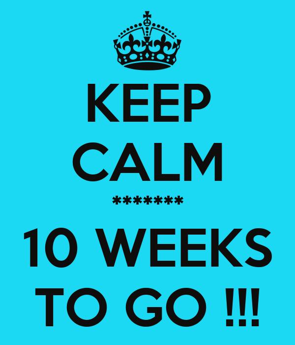 KEEP CALM ******* 10 WEEKS TO GO !!!