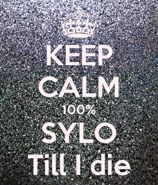 KEEP CALM 100% SYLO Till I die