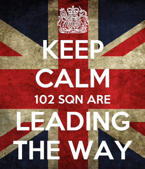 KEEP CALM 102 SQN ARE LEADING THE WAY