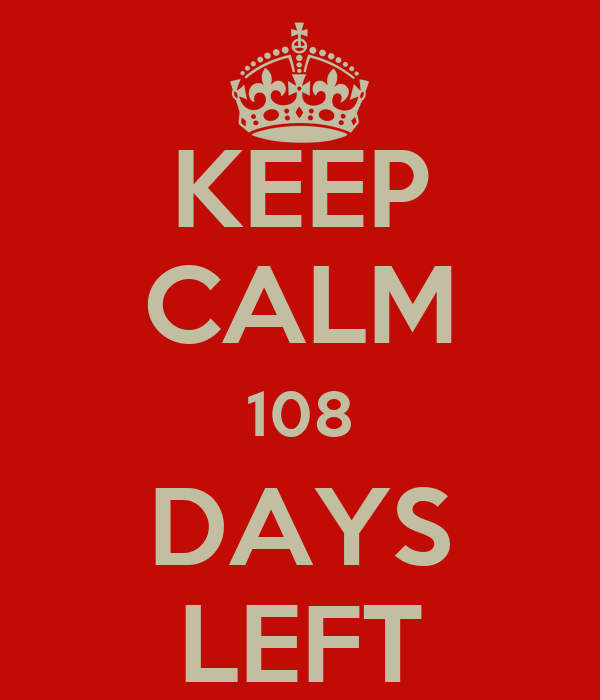 KEEP CALM 108 DAYS LEFT