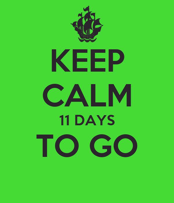 KEEP CALM 11 DAYS TO GO