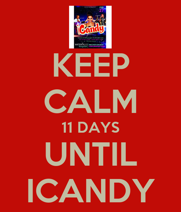 KEEP CALM 11 DAYS UNTIL ICANDY