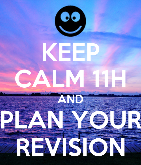 KEEP CALM 11H AND PLAN YOUR REVISION