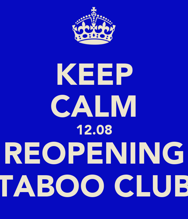 KEEP CALM 12.08 REOPENING TABOO CLUB