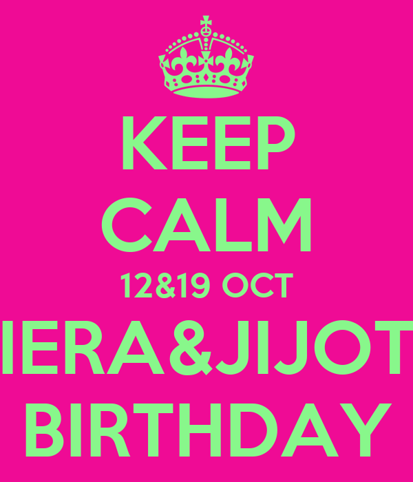 KEEP CALM 12&19 OCT IERA&JIJOT BIRTHDAY