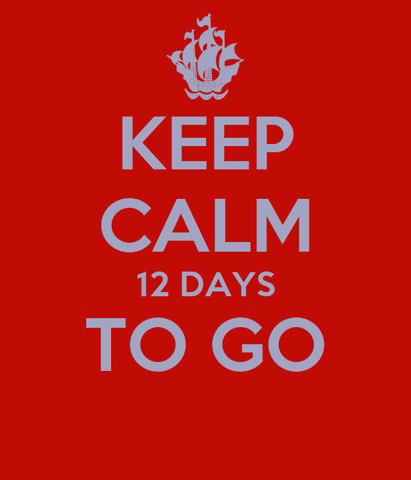 KEEP CALM 12 DAYS TO GO