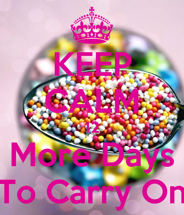 KEEP CALM 12 More Days To Carry On