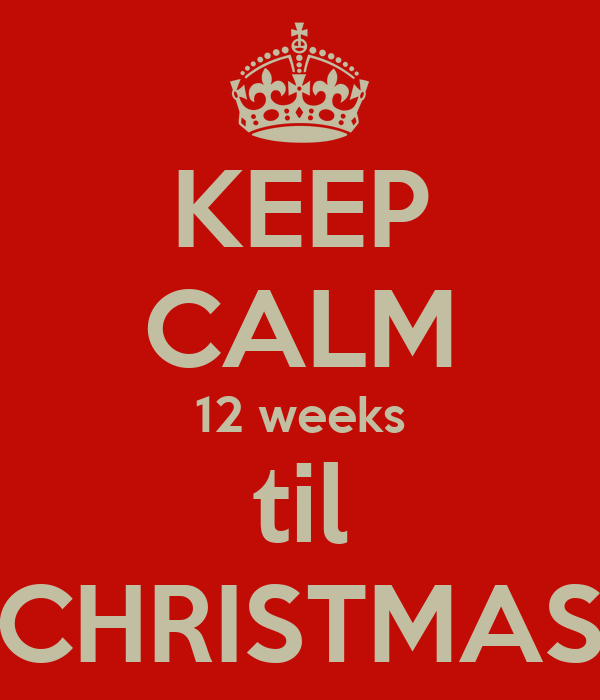 KEEP CALM 12 weeks til CHRISTMAS