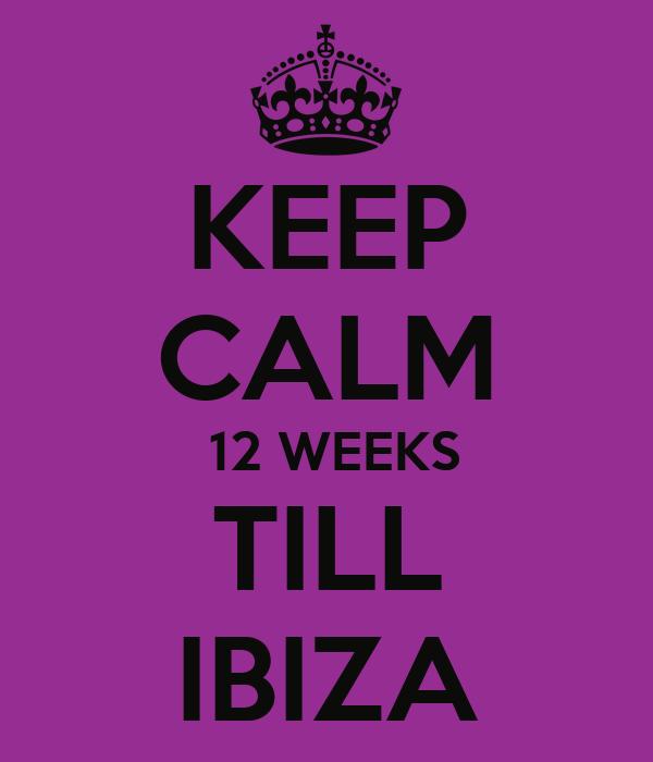 KEEP CALM  12 WEEKS TILL IBIZA