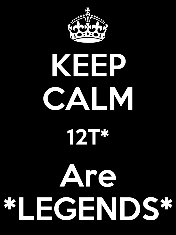 KEEP CALM 12T* Are *LEGENDS*