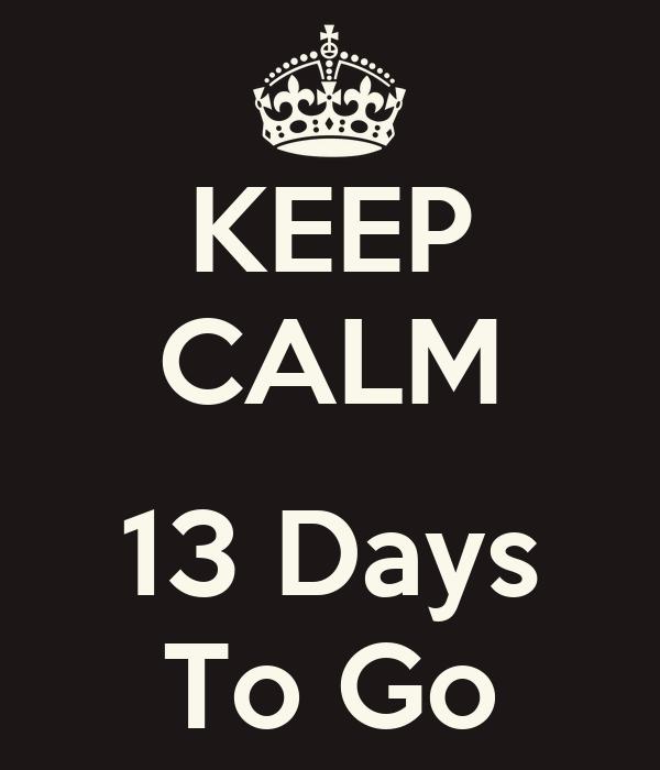 KEEP CALM  13 Days To Go