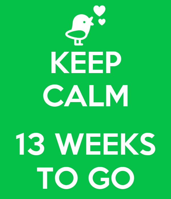 KEEP CALM  13 WEEKS TO GO