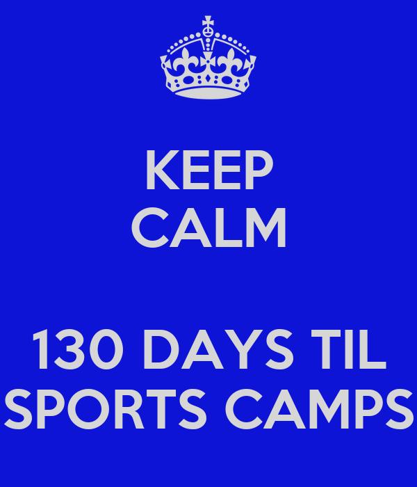 KEEP CALM  130 DAYS TIL SPORTS CAMPS