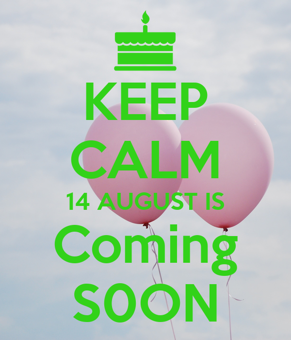 KEEP CALM 14 AUGUST IS Coming S0ON