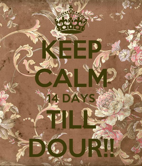 KEEP CALM 14 DAYS TILL DOUR!!