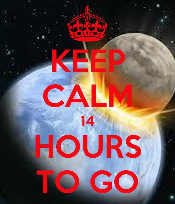 KEEP CALM 14 HOURS TO GO