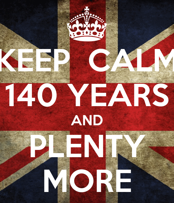 KEEP  CALM 140 YEARS AND PLENTY MORE