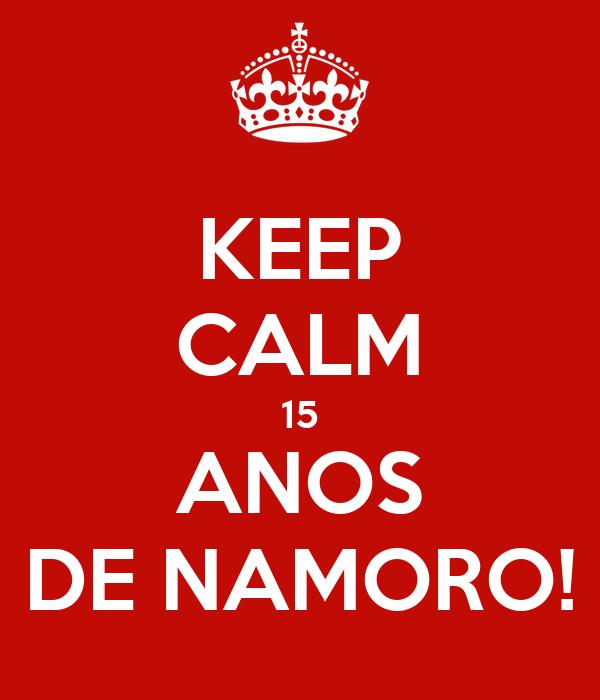 KEEP CALM 15 ANOS DE NAMORO!