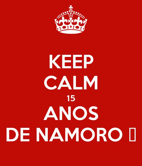 KEEP CALM 15 ANOS DE NAMORO 😨