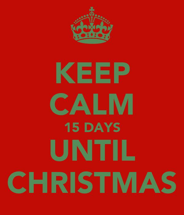 KEEP CALM 15 DAYS UNTIL CHRISTMAS