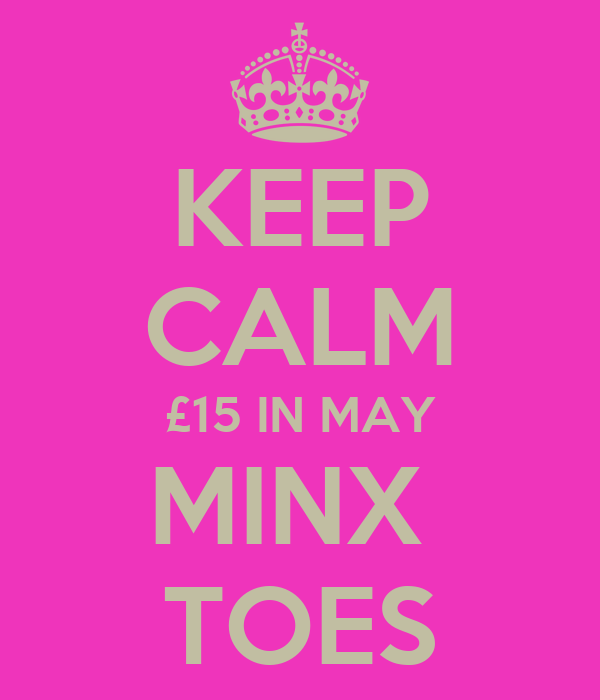 KEEP CALM £15 IN MAY MINX  TOES