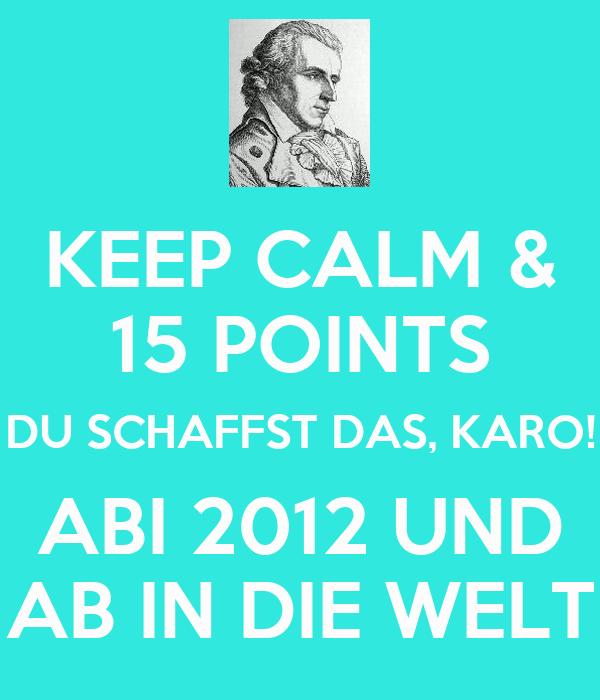 KEEP CALM & 15 POINTS DU SCHAFFST DAS, KARO! ABI 2012 UND AB IN DIE WELT