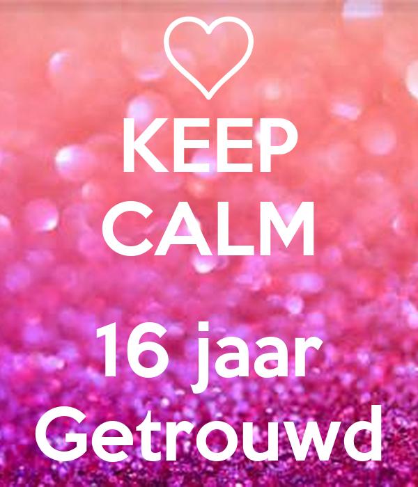 16 jaar getrouwd KEEP CALM 16 jaar Getrouwd Poster | Wilma | Keep Calm o Matic 16 jaar getrouwd