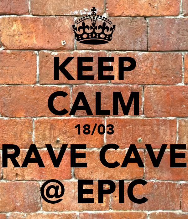 KEEP CALM 18/03 RAVE CAVE @ EPIC