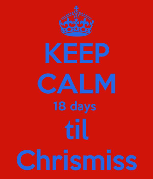 KEEP CALM 18 days  til Chrismiss