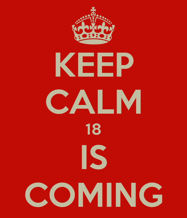 KEEP CALM 18 IS COMING