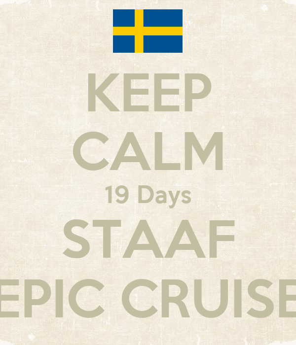 KEEP CALM 19 Days STAAF EPIC CRUISE