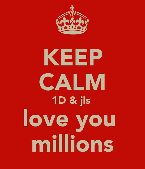 KEEP CALM 1D & jls  love you  millions
