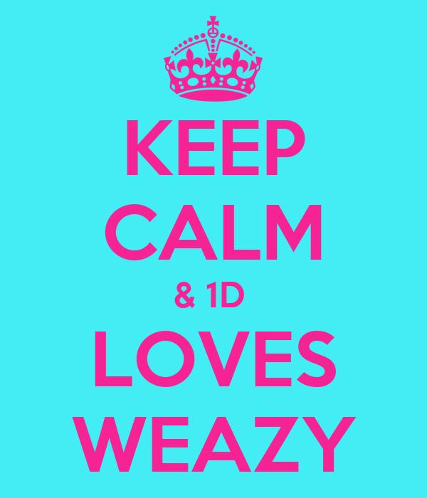 KEEP CALM & 1D  LOVES WEAZY