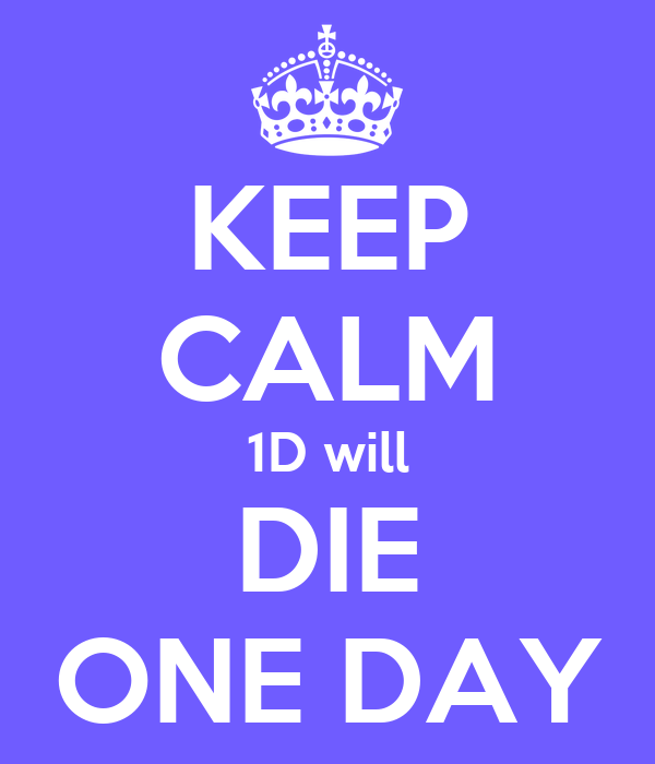 KEEP CALM 1D will DIE ONE DAY