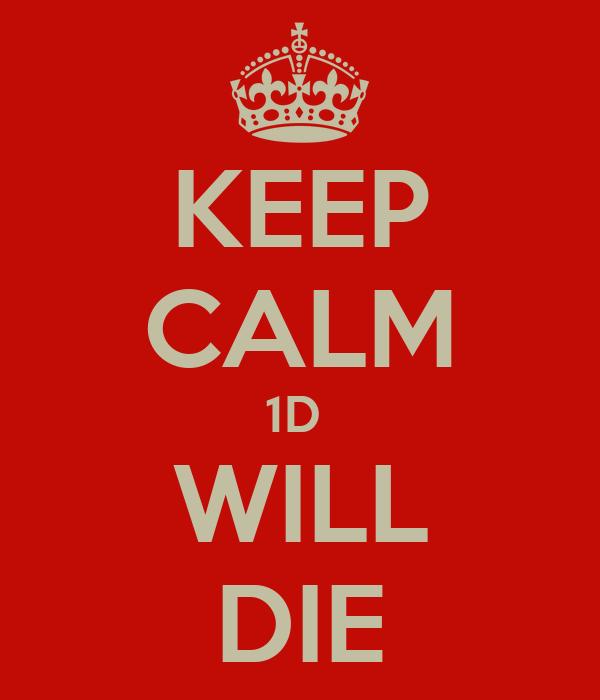 KEEP CALM 1D  WILL DIE