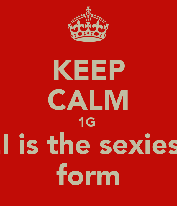 KEEP CALM 1G  2I is the sexiest form