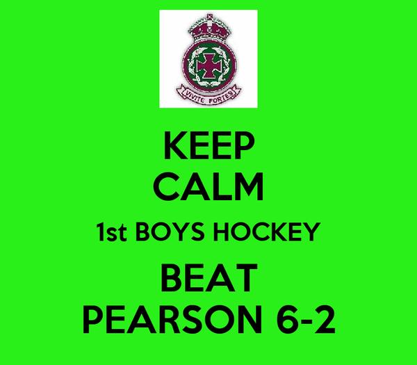 KEEP CALM 1st BOYS HOCKEY BEAT PEARSON 6-2
