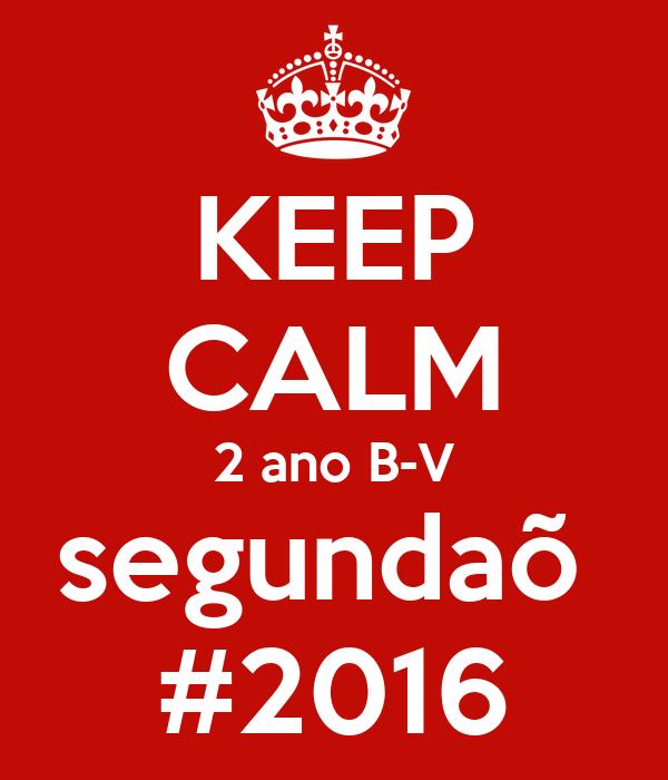 KEEP CALM 2 ano B-V segundaõ  #2016