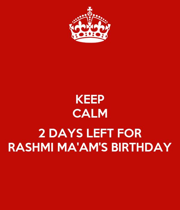 KEEP CALM  2 DAYS LEFT FOR RASHMI MA'AM'S BIRTHDAY