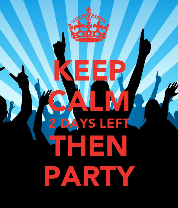 keep-calm-2-days-left-then-party.jpg