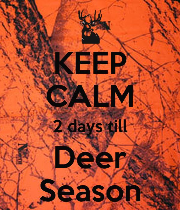KEEP CALM 2 days till Deer Season